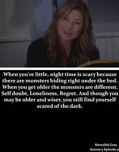 You still find yourself scared of the dark - Meredith Grey Tv Quotes, Movie Quotes, Yearbook Quotes, Wisdom Quotes, Meredith Grey Quotes, Grey Anatomy Quotes, Grays Anatomy, Scared Of The Dark, Dark And Twisty