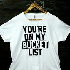 ⭐ You're On My Bucket List T-Shirt ⭐ You're On My Bucket List T-Shirt Tops Tees - Short Sleeve