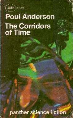 Publication: The Corridors of Time Authors: Poul Anderson Year: 1968-00-00 Catalog ID: #025693 Publisher: Panther