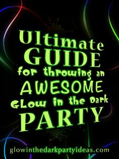 The Ultimate Guide for Throwing an Awesome Glow in the Dark Party | | Glow In The Dark Party Ideas