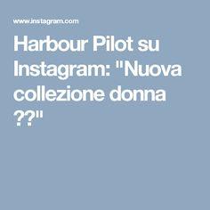 """Harbour Pilot su Instagram: """"Nuova collezione donna 🔝🔝"""""""
