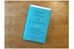 What I Told My Daughter: The perfect gift for feminist Moms (and Dads).