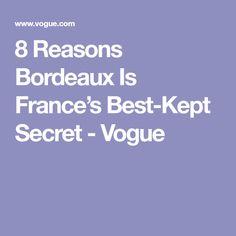 8 Reasons Bordeaux Is France's Best-Kept Secret - Vogue