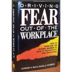 Driving Fear Out of the Workplace: How to Overcome the Invisible Barriers to Quality, Productivity, and Innovation (Jossey Bass Business and Management Series)