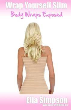 Wrap Yourself Slim - Body Wraps Exposed!