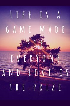 Life is a game for everyone and love is the prize #avicii #wakemeup