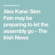 Alex Kane: Sinn Fein may be preparing to let the assembly go - The Irish News