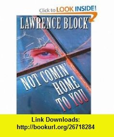 Not Comin Home To You (9781597220583) Lawrence Block , ISBN-10: 1597220582  , ISBN-13: 978-1597220583 ,  , tutorials , pdf , ebook , torrent , downloads , rapidshare , filesonic , hotfile , megaupload , fileserve
