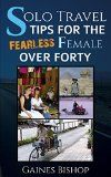 Single Travel Tricks for the Fearless Female More than Forty - http://bookcheaptravels.com/single-travel-tricks-for-the-fearless-female-more-than-forty/ -   Single Travel Methods for the Fearless Female More than Forty        This useful, first hand encounter guide to single world traveling is an simple read which gives you regarding the world of spending budget travel like a more mature female. You can traveling anytime, any kind of time age, - Fearless, Female, Forty, Mo