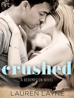 CRUSHED by Lauren Layne (Redemption, #2)   On Sale: 4/14/15   Flirt Contemporary Romance   eBook   Lauren Layne's latest novel about the healing power of redemption tells the story of a crush gone wickedly wrong, proving that what you want isn't always what you need.
