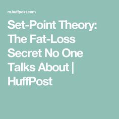 Set-Point Theory: The Fat-Loss Secret No One Talks About | HuffPost