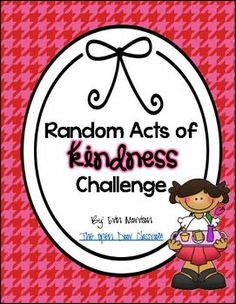 "Random Acts of Kindness Classroom Challenge- Perfect for ""Random Acts of Kindness Week"" February 11-15!"