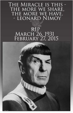 The Miracle is this – the more we share, the more we have. – Leonard Nimoy RIP March 1931 – February He gave us more than what we will ever be able to give. Spock Quotes, Star Trek Quotes, Nave Enterprise, Star Trek Enterprise, Star Trek Actors, Star Trek Characters, Star Trek Original Series, Star Trek Series, Star Trek Spock