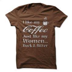 I Like My Coffee & Women Dark and Bitter - #softball shirt #blue sweater. MORE INFO => https://www.sunfrog.com/Funny/I-Like-My-Coffee-Women-Dark-and-Bitter-Ladies.html?68278