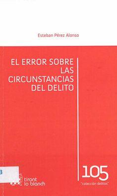 El Error sobre las circunstancias del delito / Esteban Pérez Alonso, 2013