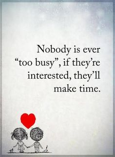 """Inspirational Life Quotes: Nobody Is Ever Too Busy"""" Make Them If Positive quotes inspirational Thoughts """"Nobody is ever too busy, if they're interested, the"""