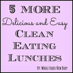 Whole Foods...New Body!: {5 More Clean Eating Lunches}
