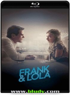 Frank & Lola CR-DR-MI (2017) 1H 28Min   Titulo Original: Frank and Lola  D 2017/04 - MN /10 (No Pin It)