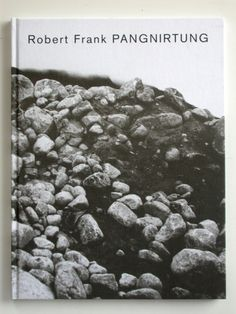 Robert Frank, Pangnirtung, published in 2011 by Steidl