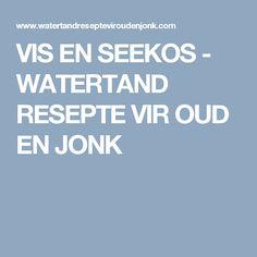 VIS EN SEEKOS  - WATERTAND RESEPTE VIR OUD EN JONK