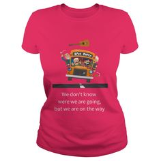 We dont know were we are going but we are on the way My Best Friend, I Am Awesome, Mens Tops, T Shirt, Fashion, Supreme T Shirt, Moda, Tee Shirt, Fashion Styles