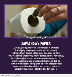 PAPIER TOALETOWY W TWOIM ULUBIONYM ZAPACHU na Stylowi.pl Clever Diy, Good Advice, Housekeeping, Toilet Paper, Life Lessons, Life Hacks, Projects To Try, Creative, Tips