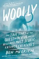 Woolly:  The True Story of the Quest to Revive One of History's Most Iconic Extinct Creatures (NF) by Ben Mezrich.  Release Date 7/4/17.