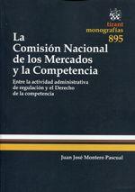 Montero, Juan J. La Comisión Nacional de los Mercados y la Competencia. Tirant lo Blanch, 2013