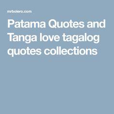 Patama Quotes and Tanga love tagalog quotes collections Patama Quotes, Tagalog Love Quotes, Collections