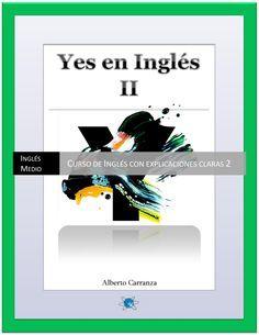 ISSUU - Yes en ingles 2, Ingles Medio.- Curso de Ingles con explicaciones claras 2 de Alberto Carranza