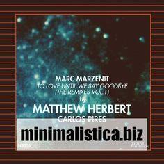 Marc Marzenit - To Love Until We Say Goodbye (The Remixes Vol.1) - http://minimalistica.biz/marc-marzenit-to-love-until-we-say-goodbye-the-remixes-vol-1/