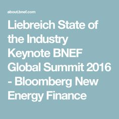 Liebreich State of the Industry Keynote BNEF Global Summit 2016 - Bloomberg New Energy Finance
