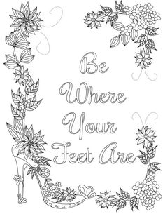 Coloring Inspirational Quotes: Be Where Your Feet Are The Uplifting by LiltColoringBooks