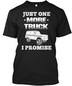 Bronco Just One More Truck T-Shirt