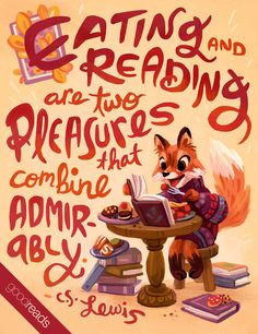 Eating and reading are two pleasures that combine admirably. --C.S. Lewis, Surprised by Joy [Goodreads Quote of the Month]
