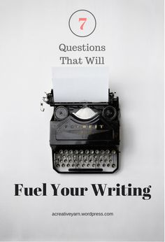 Seven Questions That Will Fuel Your Writing