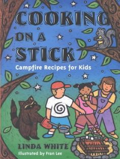 On A Stick: Campfire Recipes For Kids (gibbs Smith Jr. Activity), Cooking On A Stick: Campfire Recipes For Kids (gibbs Smith Jr. Activity), Cooking On A Stick: Campfire Recipes For Kids (gibbs Smith Jr. Kids Cooking Recipes, Cooking With Kids, Kids Meals, Fire Cooking, Cooking Games, Kid Recipes, Cooking 101, Oven Cooking, Cooking Turkey