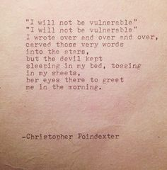I will not be vulnerable - Christopher Poindexter