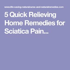 5 Quick Relieving Home Remedies for Sciatica Pain...