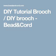 DIY Tutorial Brooch / DIY brooch - Bead&Cord
