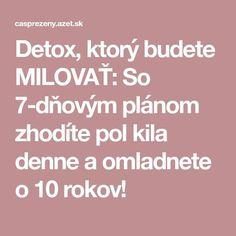 Detox, ktorý budete MILOVAŤ: So 7-dňovým plánom zhodíte pol kila denne a omladnete o 10 rokov! Detox, Health, Health Care, Salud