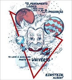 """""""O pensamento lógico pode levar você de A a B, mas a imaginação te leva a qualquer parte do Universo."""" -Albert Einstein"""