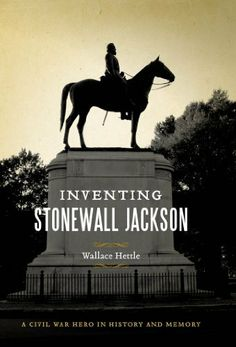 Inventing Stonewall Jackson: A Civil War Hero in History and Memory (Conflicting Worlds: New Dimensions of the American Civil War) by Wallace Hettle. $16.05. Publisher: LSU Press (May 6, 2011). 223 pages. Author: Wallace Hettle