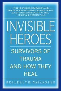 Invisible Heroes: Survivors of Trauma and How They Heal by Belleruth Naparstek