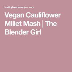 Vegan Cauliflower Millet Mash | The Blender Girl