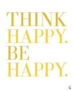 THINK HAPPY. BE HAPPY #pinspiration