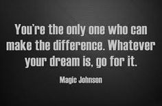 You're the only one who can make  the difference. Whatever your dream is, go for it. - Sports Motivation Quotes #motivational #Inspirational #SportsMotivationalQuote   #InspirationalQuote #MagicJohnson