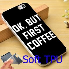 Ok But First Coffee Fashion TPU Phone Case for iPhone 5S 5 SE 5C 4 4S 6 6S 7 Plus Cover ( TPU / Plastic for Choice )
