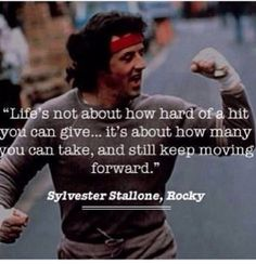 Life's not about how hard of a hit you can give... It's about how many you can take, and still keep moving forward. ~ Sylvester Stallone, Rocky #motivationalquotes