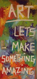 Cool classroom sign: ART ~ Let's Make Something Amazing